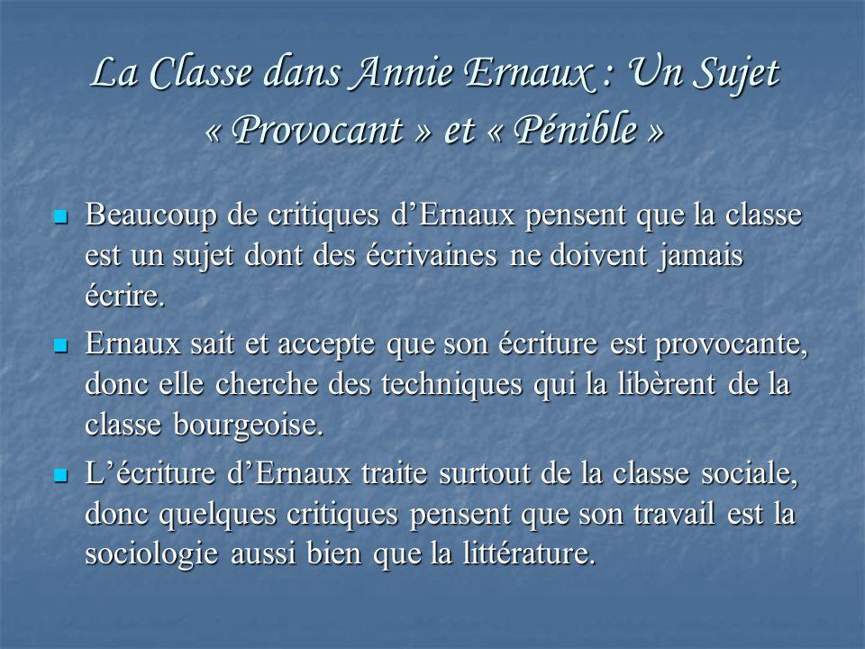 La Classe dans Annie Ernaux : Un Sujet « Provocant » et « Pénible » Beaucoup de critiques dErnaux pensent que la classe est un sujet dont des écrivain