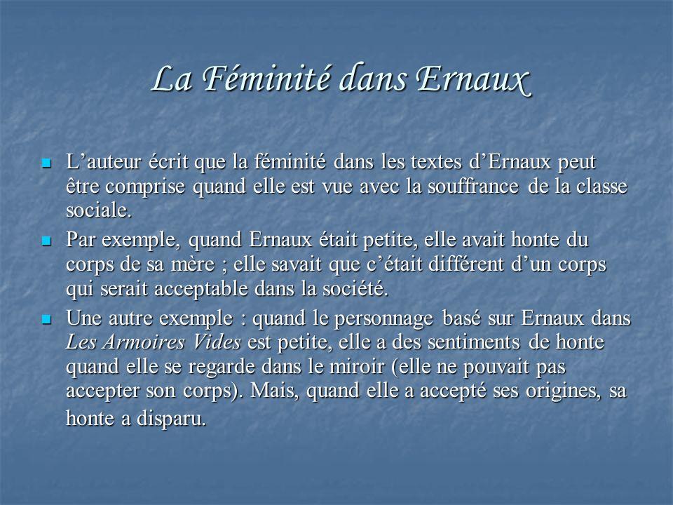 La Féminité dans Ernaux Lauteur écrit que la féminité dans les textes dErnaux peut être comprise quand elle est vue avec la souffrance de la classe so
