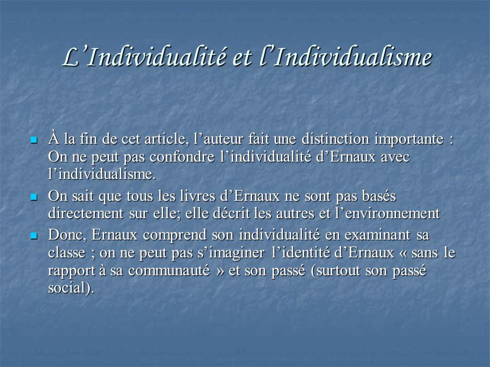 LIndividualité et lIndividualisme À la fin de cet article, lauteur fait une distinction importante : On ne peut pas confondre lindividualité dErnaux a
