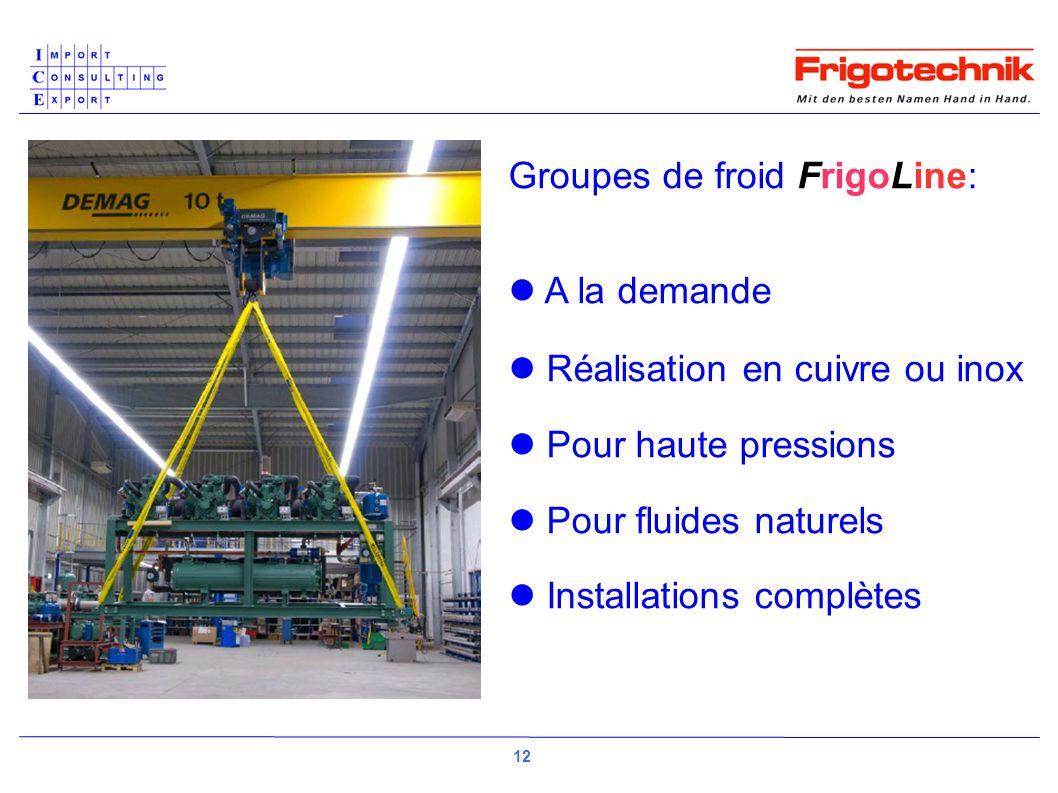Groupes de froid FrigoLine: A la demande Réalisation en cuivre ou inox Pour haute pressions Pour fluides naturels Installations complètes 12