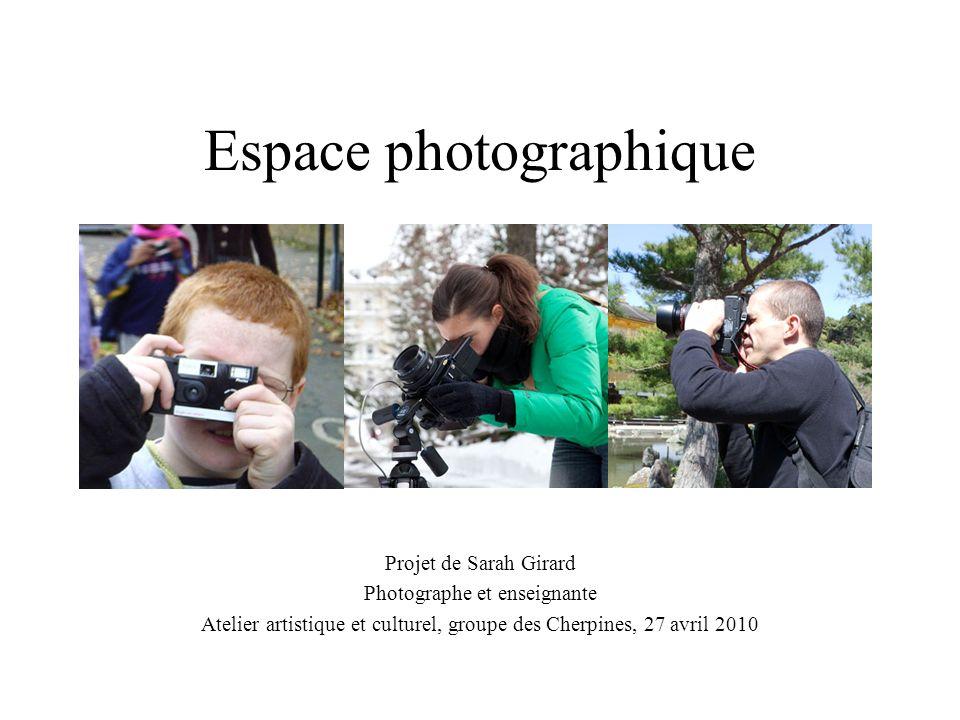 Espace photographique Projet de Sarah Girard Photographe et enseignante Atelier artistique et culturel, groupe des Cherpines, 27 avril 2010