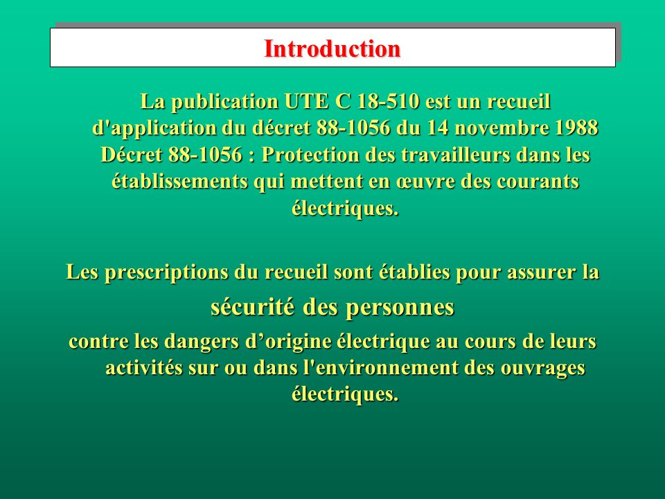 IntroductionIntroduction La publication UTE C 18-510 est un recueil d'application du décret 88-1056 du 14 novembre 1988 Décret 88-1056 : Protection de