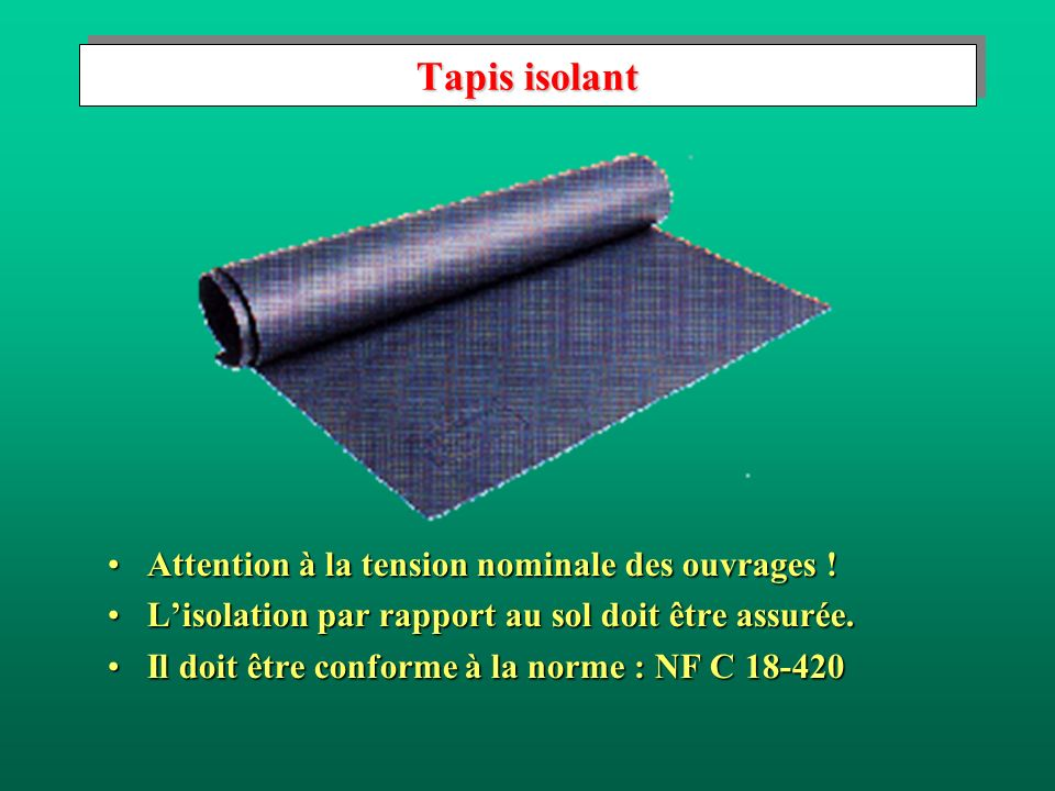 Tapis isolant Attention à la tension nominale des ouvrages !Attention à la tension nominale des ouvrages .