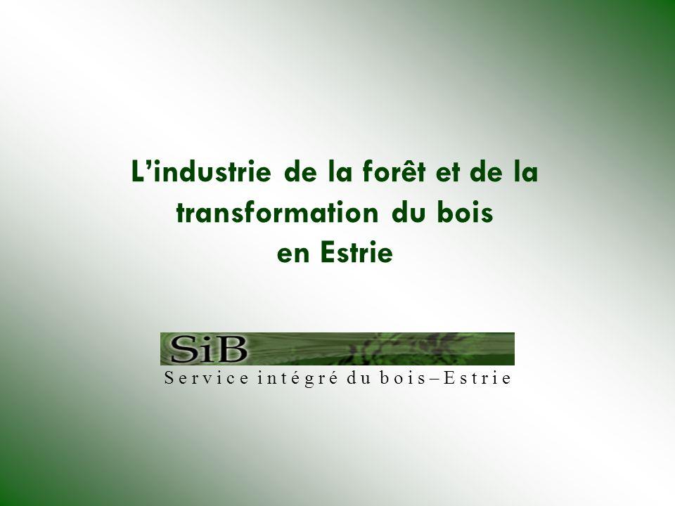 Lindustrie de la forêt et de la transformation du bois en Estrie S e r v i c e i n t é g r é d u b o i s – E s t r i e
