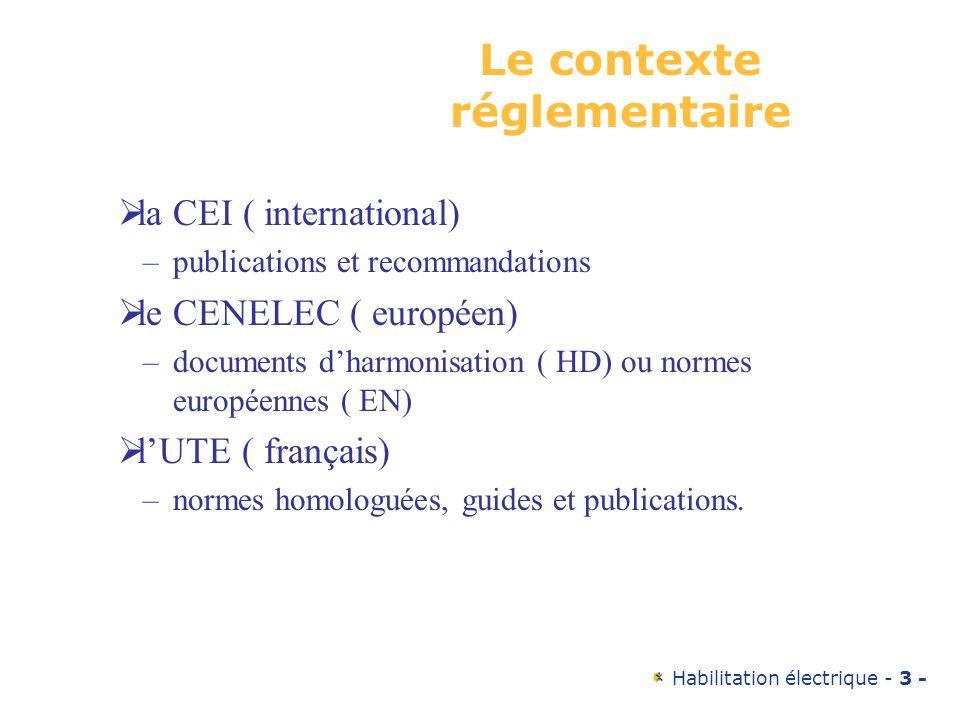 Habilitation électrique - 3 - Le contexte réglementaire la CEI ( international) –publications et recommandations le CENELEC ( européen) –documents dha