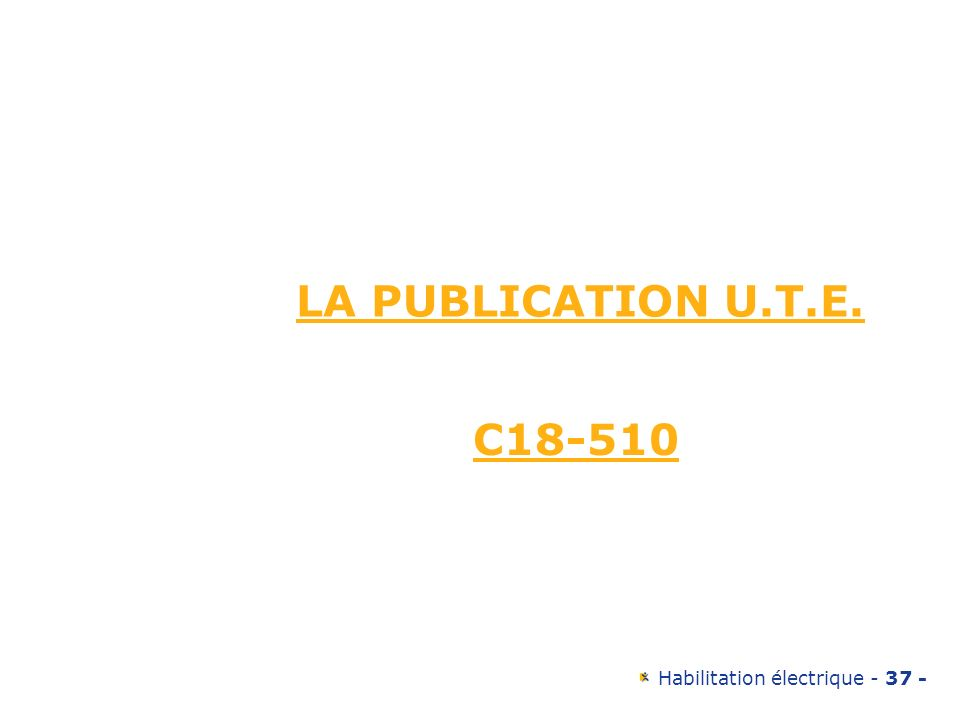 Habilitation électrique - 37 - LA PUBLICATION U.T.E. C18-510