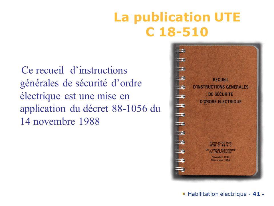 Habilitation électrique - 41 - La publication UTE C 18-510 Ce recueil dinstructions générales de sécurité dordre électrique est une mise en applicatio