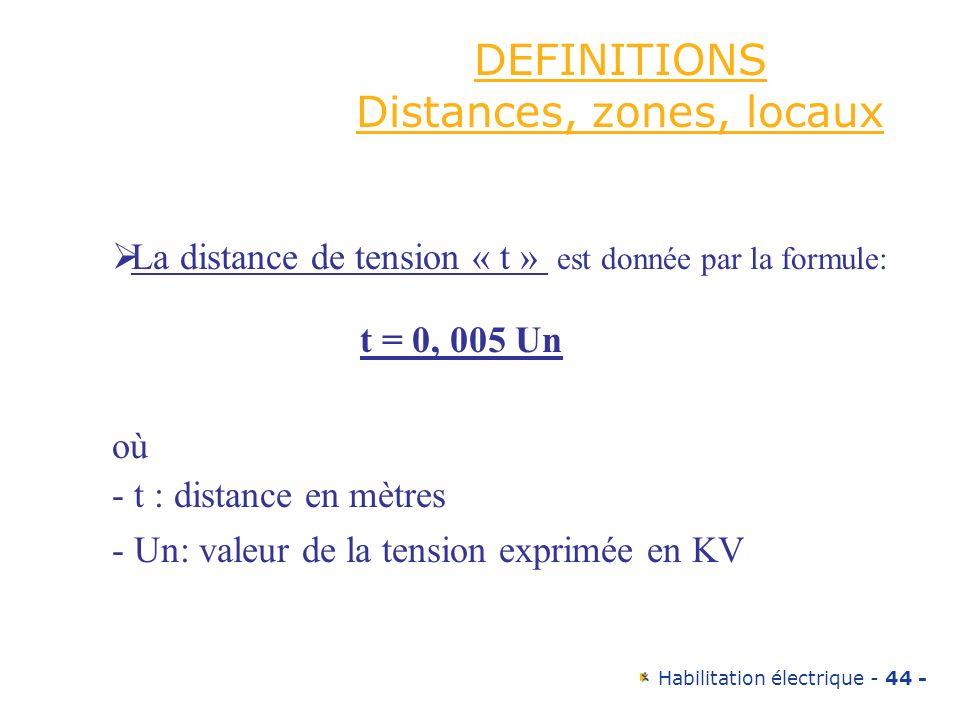 Habilitation électrique - 44 - DEFINITIONS Distances, zones, locaux La distance de tension « t » est donnée par la formule: t = 0, 005 Un où - t : dis