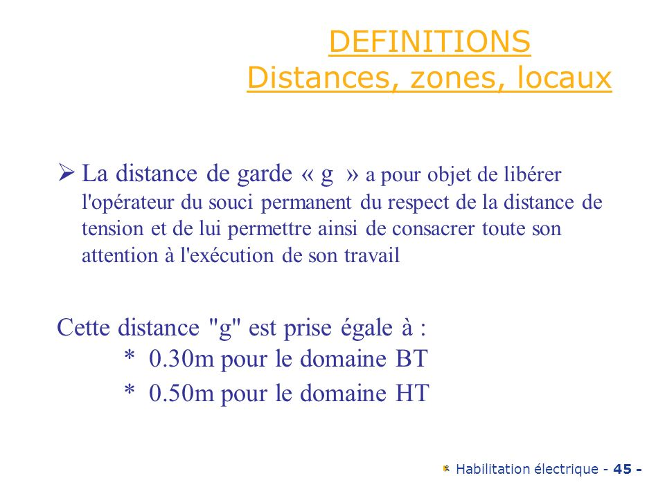 Habilitation électrique - 45 - DEFINITIONS Distances, zones, locaux La distance de garde « g » a pour objet de libérer l'opérateur du souci permanent