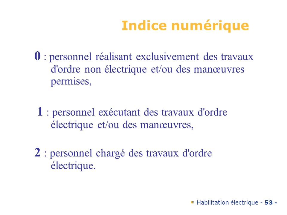 Habilitation électrique - 53 - Indice numérique 0 : personnel réalisant exclusivement des travaux d'ordre non électrique et/ou des manœuvres permises,