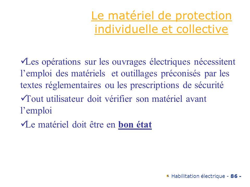 Habilitation électrique - 86 - Le matériel de protection individuelle et collective Les opérations sur les ouvrages électriques nécessitent lemploi de