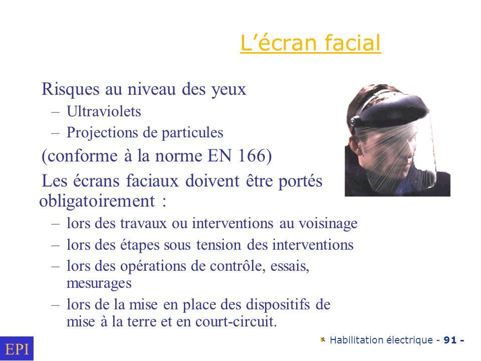 Habilitation électrique - 91 - Risques au niveau des yeux –Ultraviolets –Projections de particules (conforme à la norme EN 166) Les écrans faciaux doi