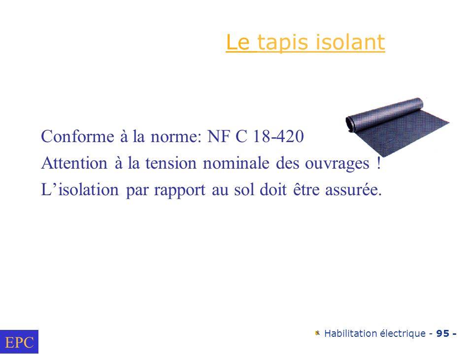 Habilitation électrique - 95 - Le tapis isolant Conforme à la norme: NF C 18-420 Attention à la tension nominale des ouvrages ! Lisolation par rapport