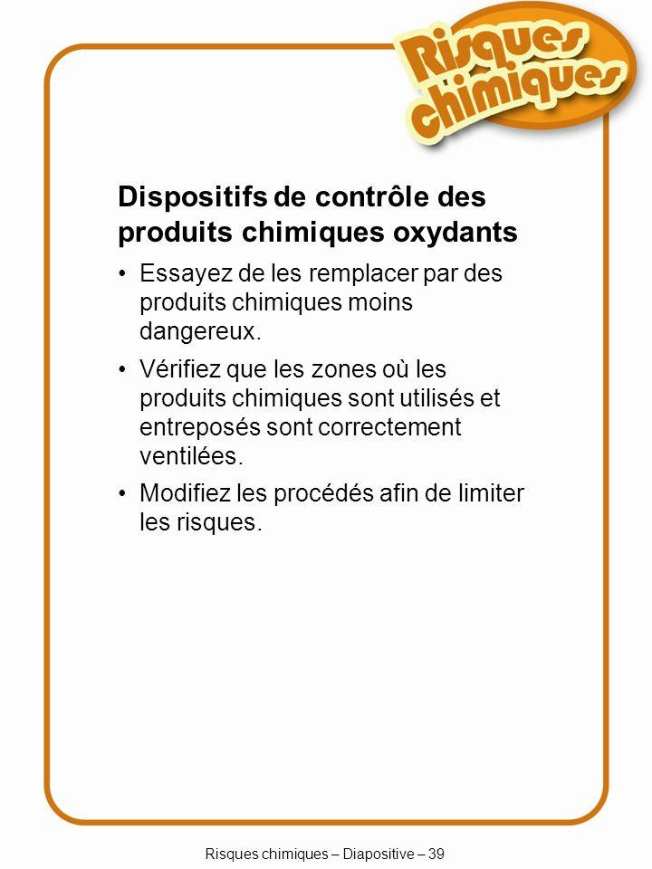Risques chimiques – Diapositive – 39 Dispositifs de contrôle des produits chimiques oxydants Essayez de les remplacer par des produits chimiques moins