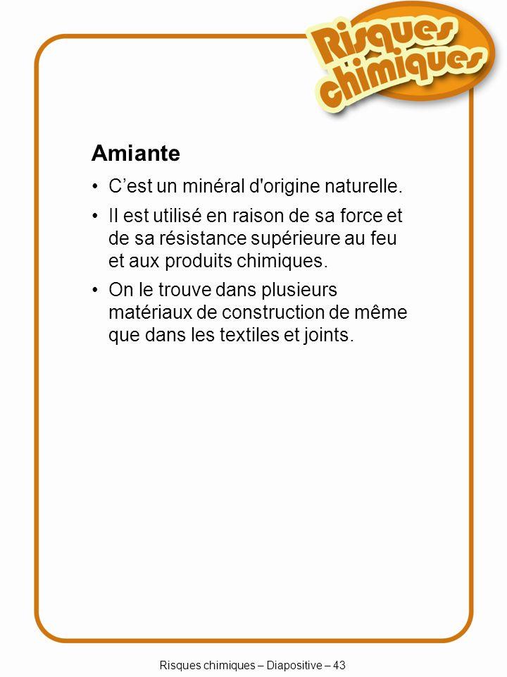 Risques chimiques – Diapositive – 43 Cest un minéral d'origine naturelle. Il est utilisé en raison de sa force et de sa résistance supérieure au feu e