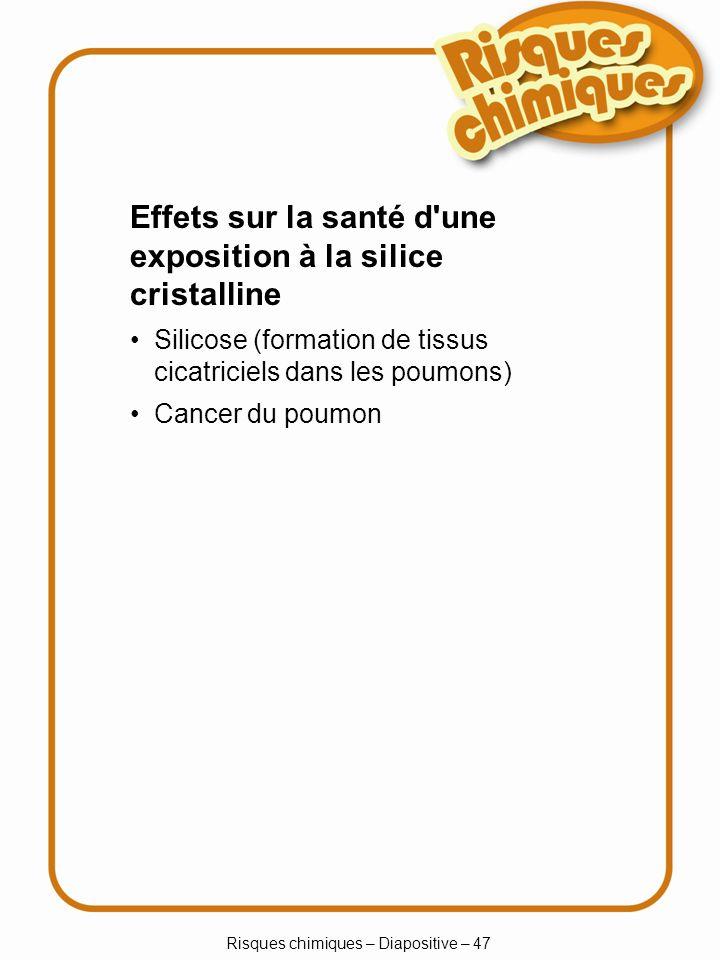 Risques chimiques – Diapositive – 47 Silicose (formation de tissus cicatriciels dans les poumons) Cancer du poumon Effets sur la santé d'une expositio