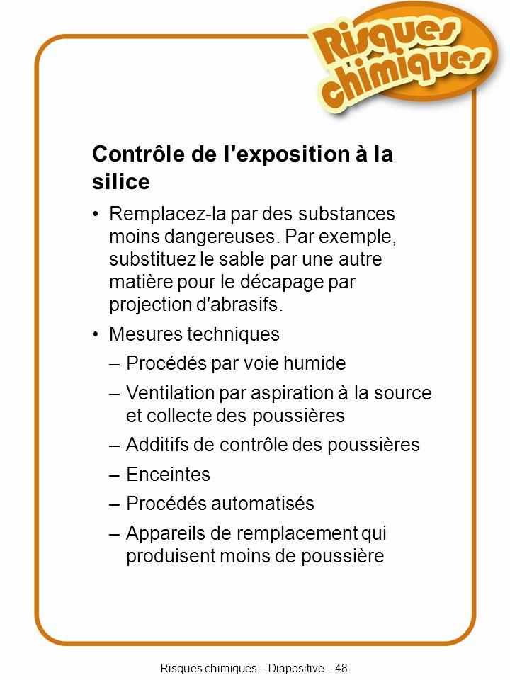 Risques chimiques – Diapositive – 48 Remplacez-la par des substances moins dangereuses. Par exemple, substituez le sable par une autre matière pour le