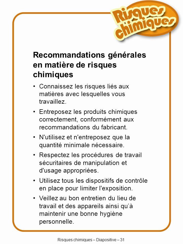 Risques chimiques – Diapositive – 31 Recommandations générales en matière de risques chimiques Connaissez les risques liés aux matières avec lesquelle