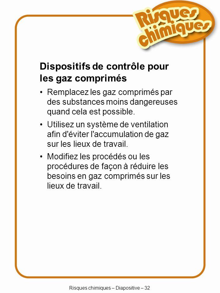 Risques chimiques – Diapositive – 33 Manipulation des bouteilles de gaz comprimés Inspectez les bouteilles et les étiquettes lorsqu elles sont reçues sur les lieux de travail.
