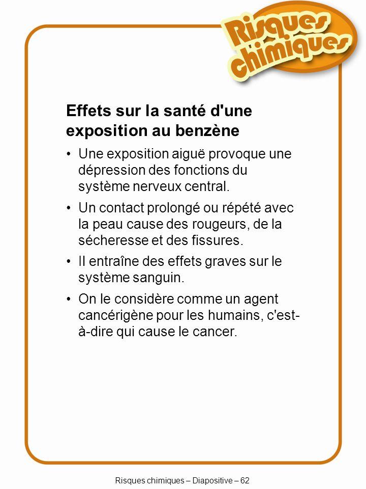 Risques chimiques – Diapositive – 62 Une exposition aiguë provoque une dépression des fonctions du système nerveux central. Un contact prolongé ou rép