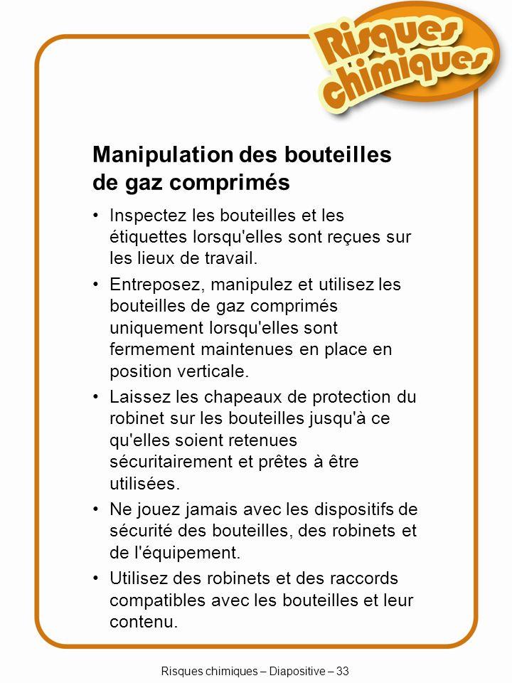 Risques chimiques – Diapositive – 33 Manipulation des bouteilles de gaz comprimés Inspectez les bouteilles et les étiquettes lorsqu'elles sont reçues