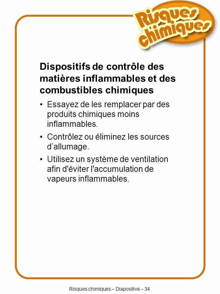 Risques chimiques – Diapositive – 35 Entreposage des liquides inflammables et combustibles Entreposez ces matières à part des autres produits chimiques.