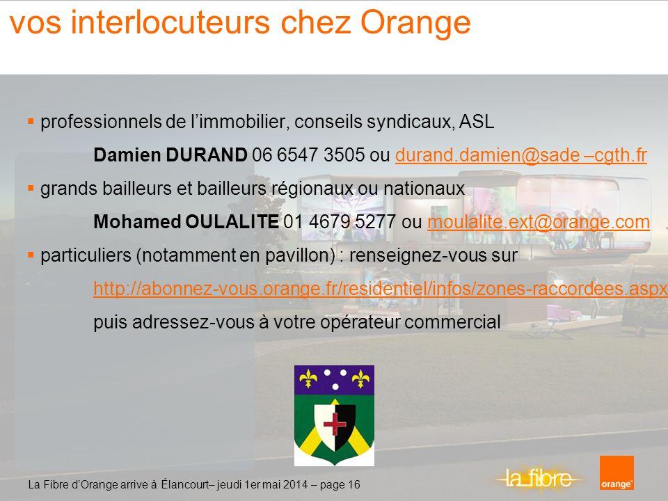 La Fibre dOrange se déploie à Élancourt – jeudi 1er mai 2014 – page 16 vos interlocuteurs chez Orange professionnels de limmobilier, conseils syndicau