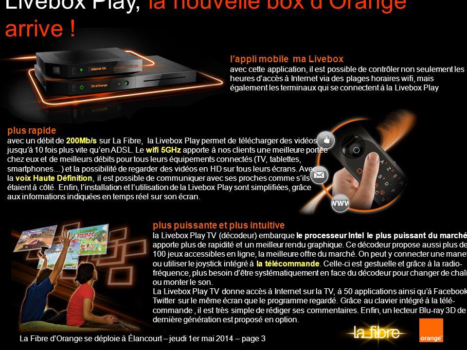 La Fibre dOrange se déploie à Élancourt – jeudi 1er mai 2014 – page 3 Livebox Play, la nouvelle box dOrange arrive ! plus rapide avec un débit de 200M