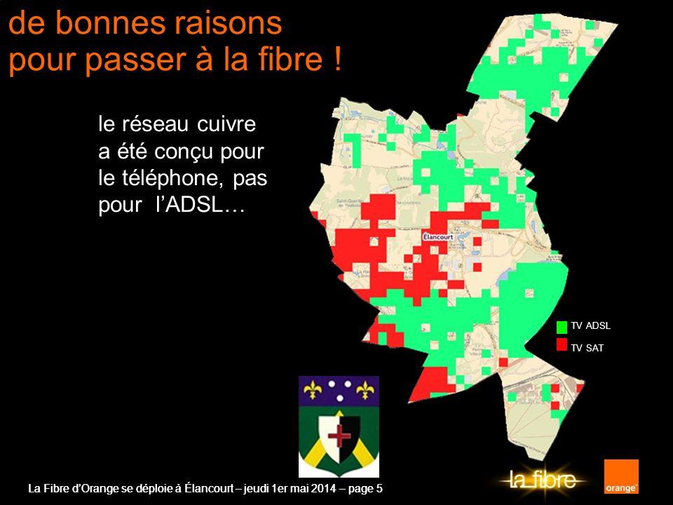 La Fibre dOrange se déploie à Élancourt – jeudi 1er mai 2014 – page 5 de bonnes raisons pour passer à la fibre ! le réseau cuivre a été conçu pour le