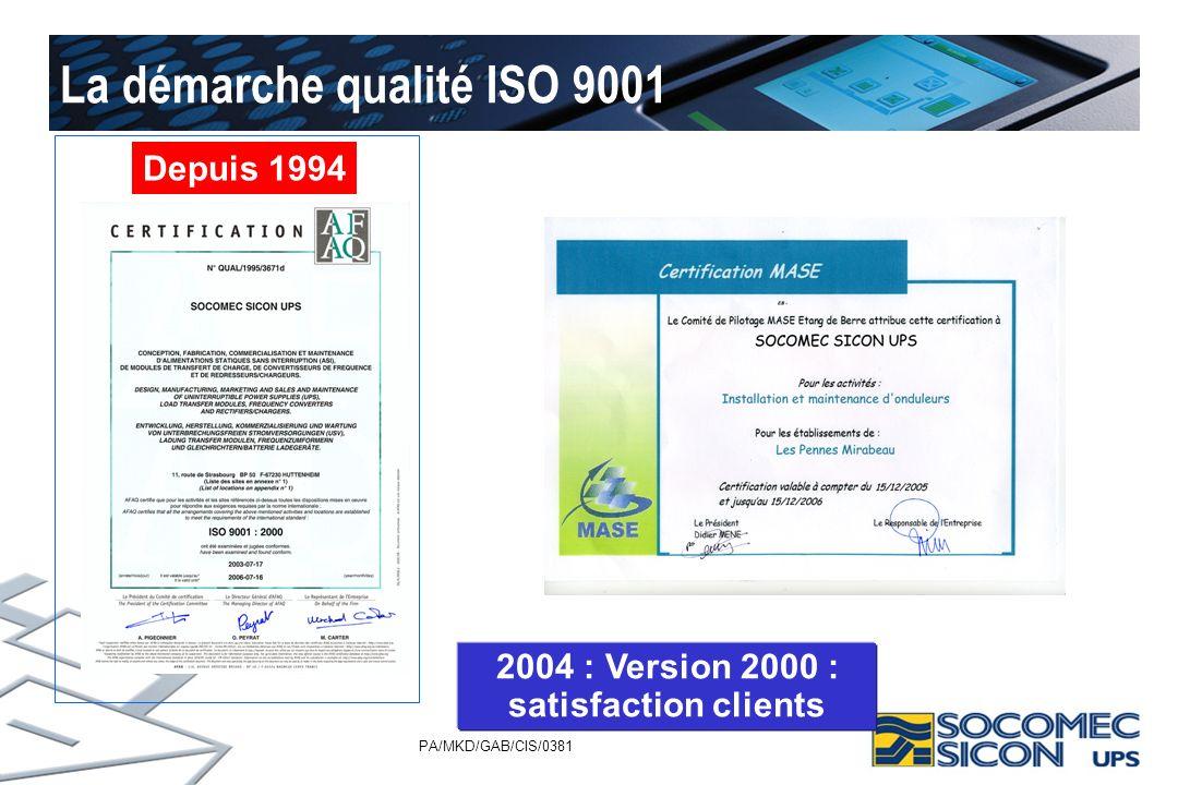 PA/MKD/GAB/CIS/0381 La démarche qualité ISO 9001 Depuis 1994 2004 : Version 2000 : satisfaction clients
