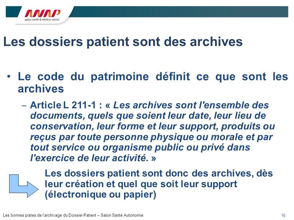 Les bonnes pistes de larchivage du Dossier Patient – Salon Santé Autonomie 16 Les dossiers patient sont des archives Le code du patrimoine définit ce