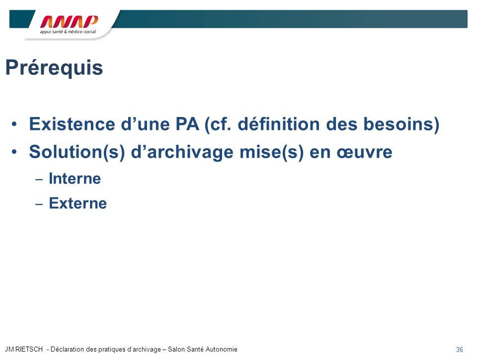 36 Prérequis Existence dune PA (cf. définition des besoins) Solution(s) darchivage mise(s) en œuvre Interne Externe JM RIETSCH - Déclaration des prati
