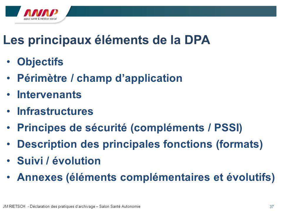 37 Les principaux éléments de la DPA Objectifs Périmètre / champ dapplication Intervenants Infrastructures Principes de sécurité (compléments / PSSI)