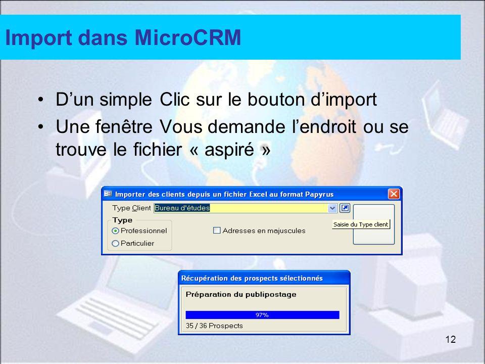 12 Import dans MicroCRM Dun simple Clic sur le bouton dimport Une fenêtre Vous demande lendroit ou se trouve le fichier « aspiré »