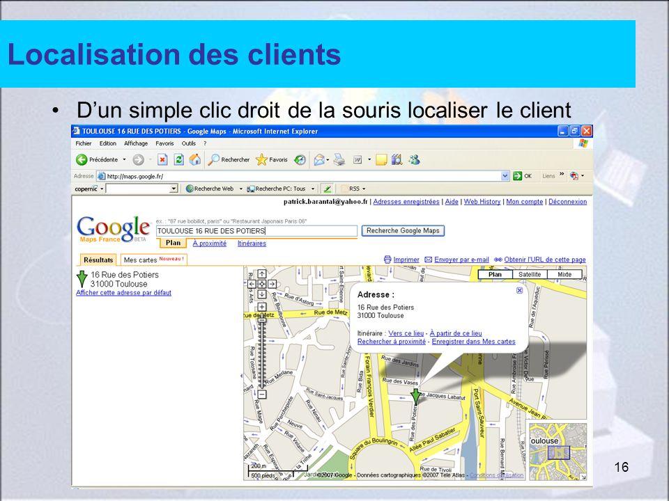 16 Localisation des clients Dun simple clic droit de la souris localiser le client