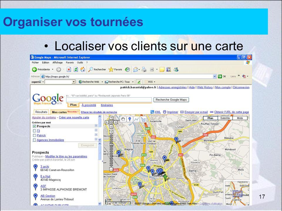 17 Organiser vos tournées Localiser vos clients sur une carte