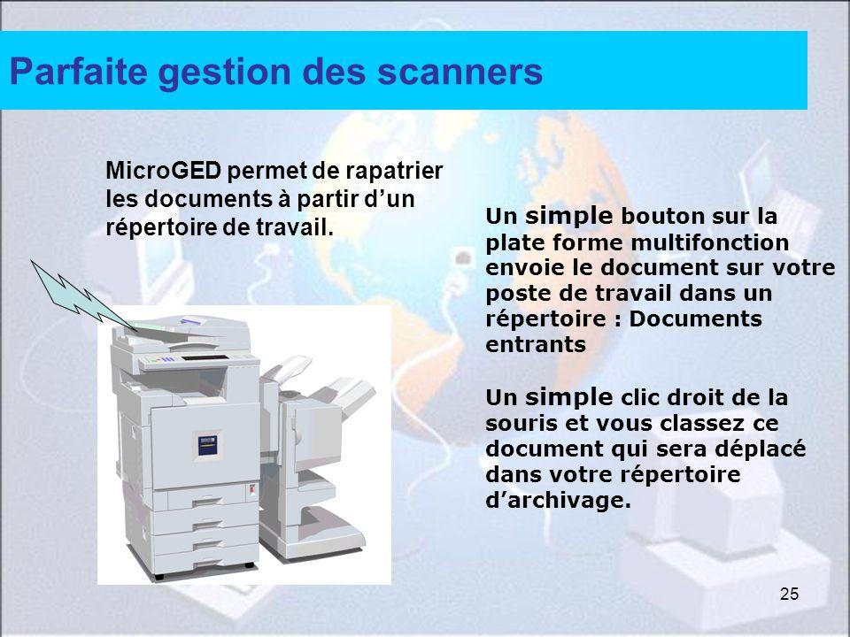 25 Parfaite gestion des scanners Un simple bouton sur la plate forme multifonction envoie le document sur votre poste de travail dans un répertoire :
