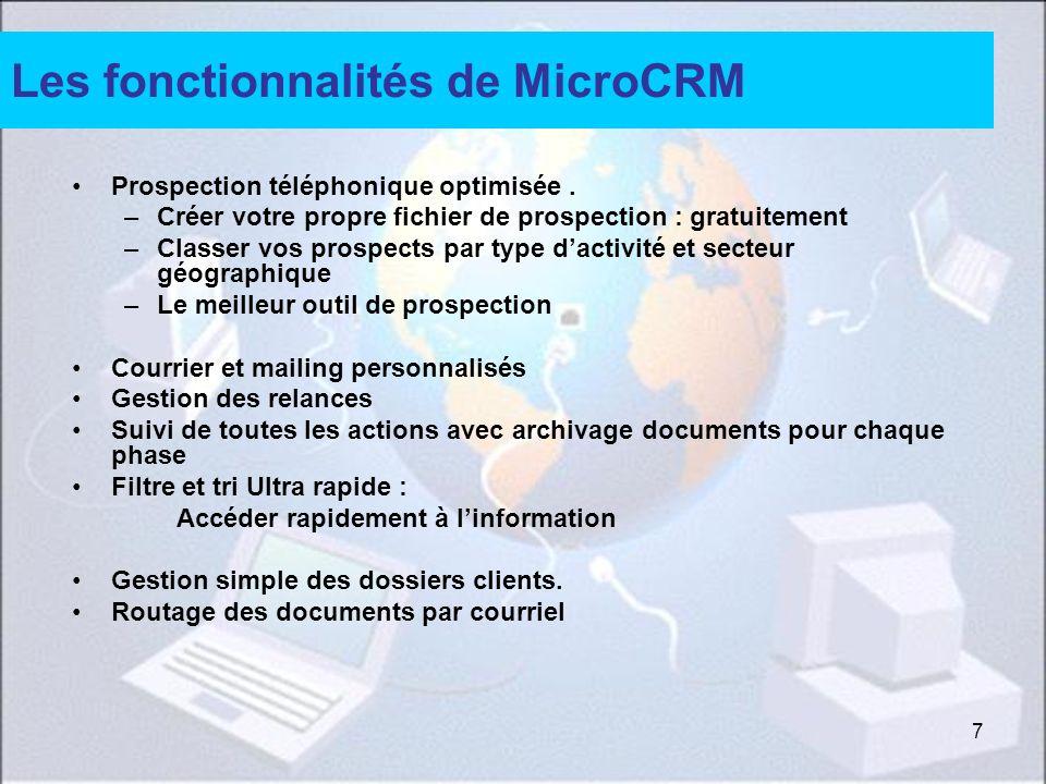 7 Les fonctionnalités de MicroCRM Prospection téléphonique optimisée. –Créer votre propre fichier de prospection : gratuitement –Classer vos prospects
