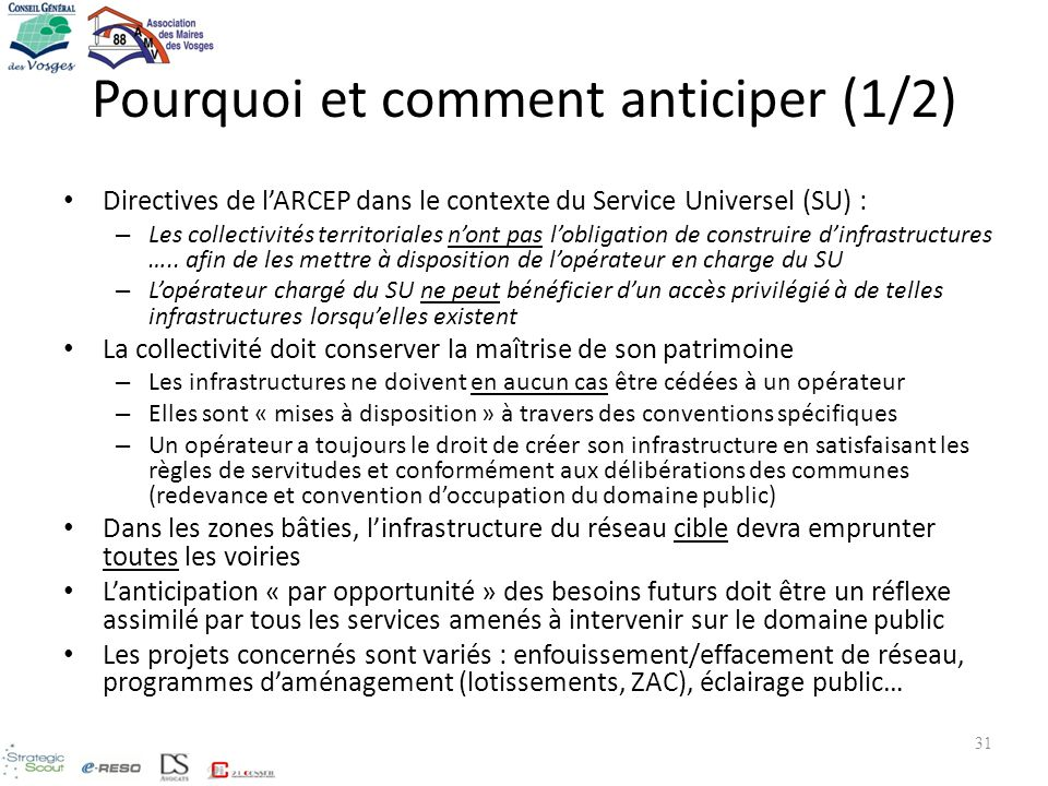 Pourquoi et comment anticiper (1/2) Directives de lARCEP dans le contexte du Service Universel (SU) : – Les collectivités territoriales nont pas lobli