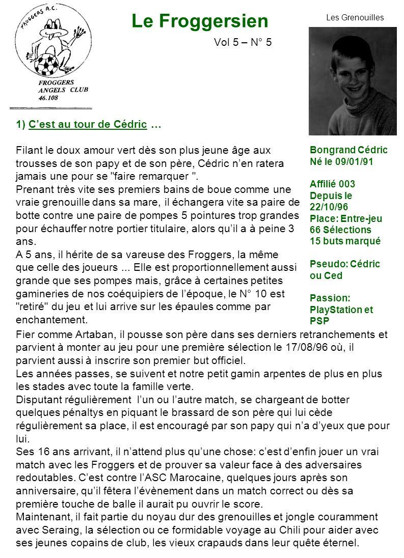 Le Froggersien Vol 5 – N° 5 1) Cest au tour de Cédric … Filant le doux amour vert dès son plus jeune âge aux trousses de son papy et de son père, Cédric nen ratera jamais une pour se faire remarquer .