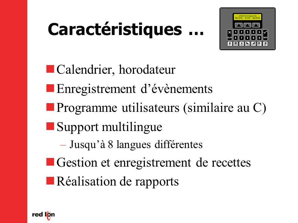 Caractéristiques … Calendrier, horodateur Enregistrement dévènements Programme utilisateurs (similaire au C) Support multilingue –Jusquà 8 langues différentes Gestion et enregistrement de recettes Réalisation de rapports