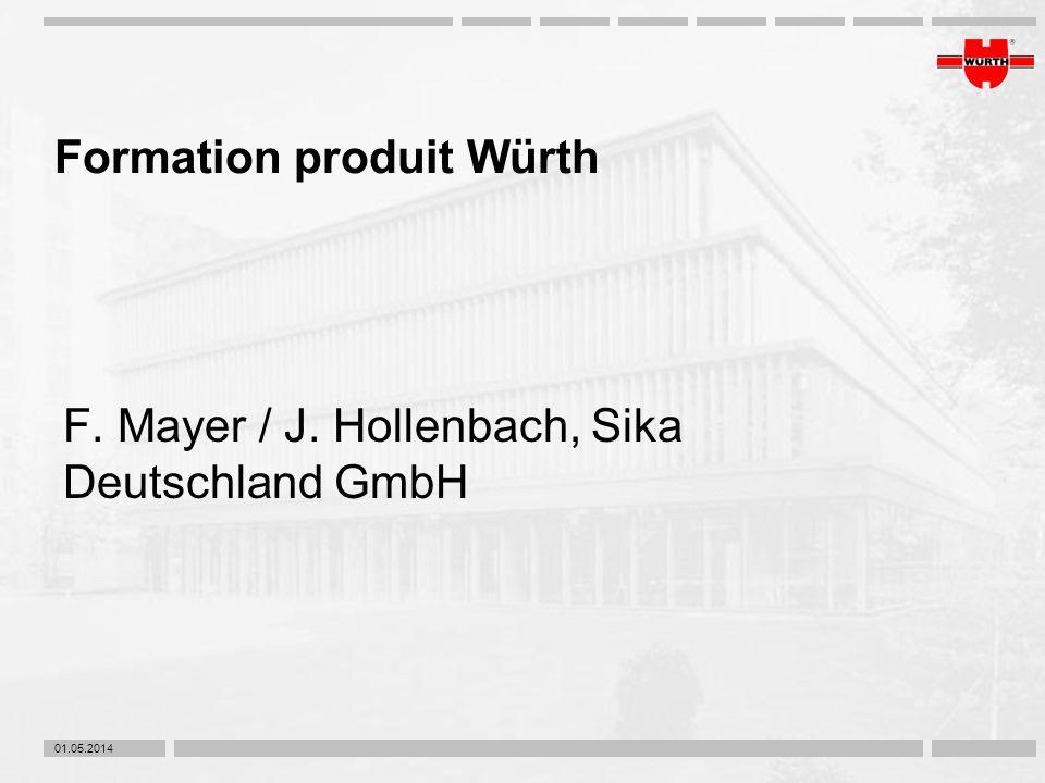 01.05.2014 Formation produit Würth F. Mayer / J. Hollenbach, Sika Deutschland GmbH