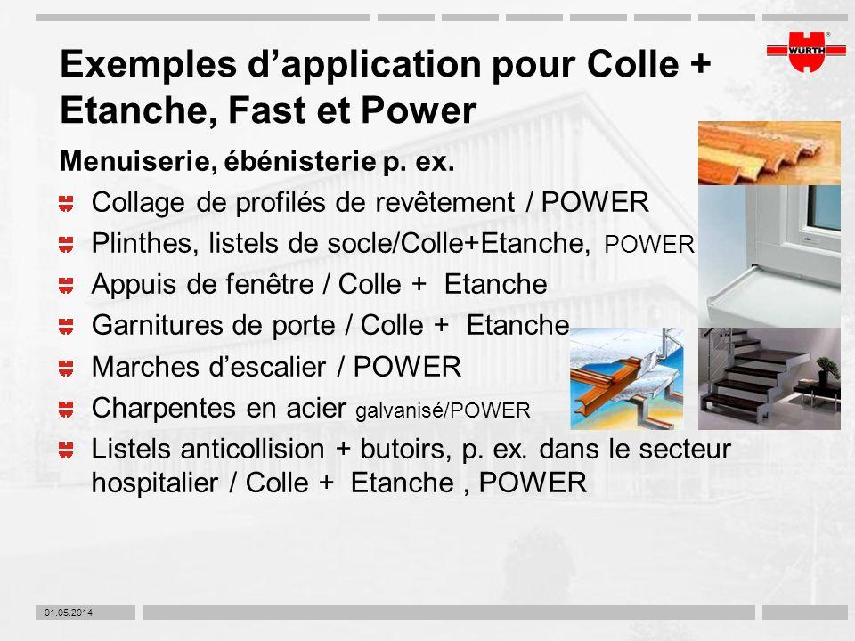 01.05.2014 Exemples dapplication pour Colle + Etanche, Fast et Power Menuiserie, ébénisterie p. ex. Collage de profilés de revêtement / POWER Plinthes