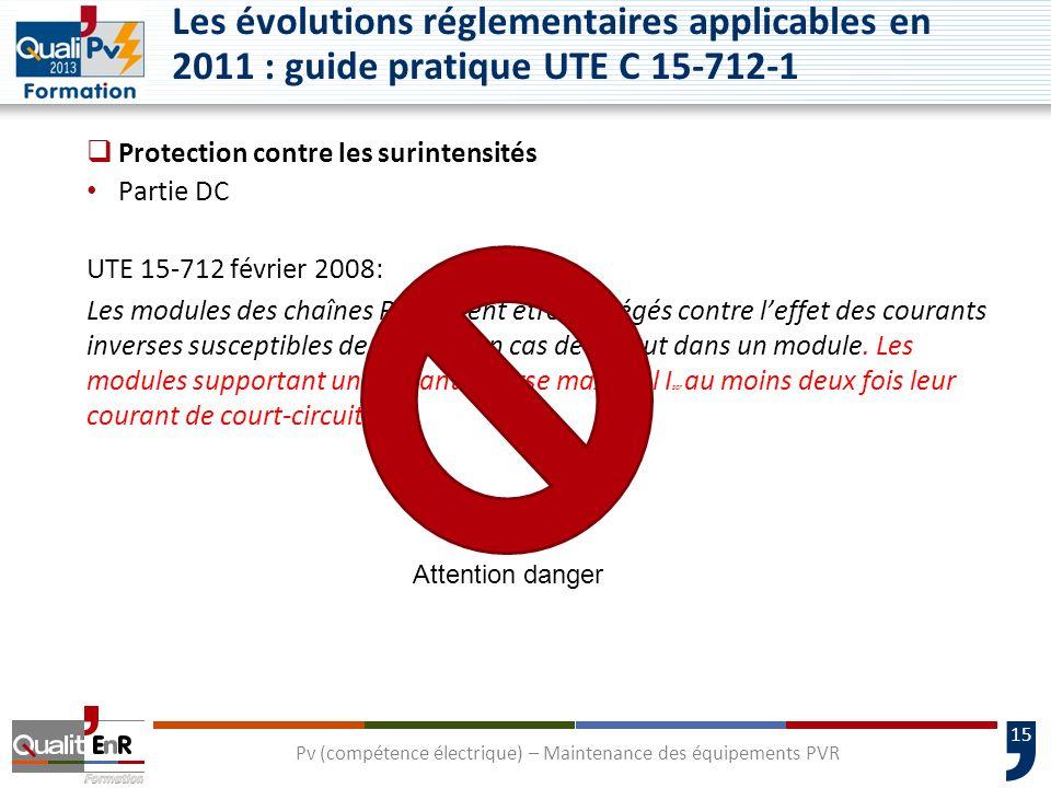 15 Protection contre les surintensités Partie DC UTE 15-712 février 2008: Les modules des chaînes PV doivent être protégés contre leffet des courants inverses susceptibles de survenir en cas de défaut dans un module.