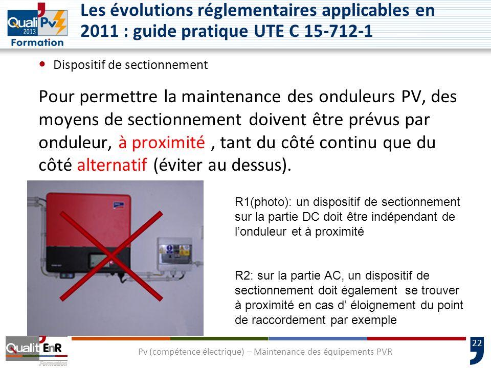 22 Dispositif de sectionnement Pour permettre la maintenance des onduleurs PV, des moyens de sectionnement doivent être prévus par onduleur, à proximité, tant du côté continu que du côté alternatif (éviter au dessus).