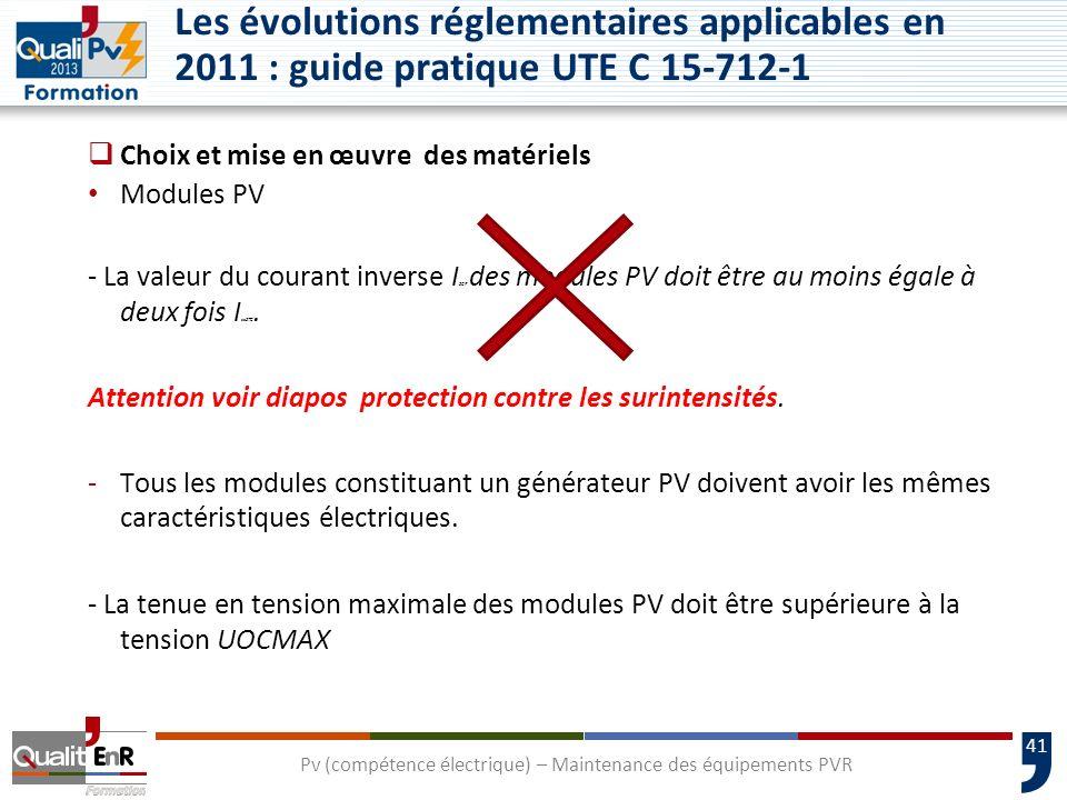 41 Choix et mise en œuvre des matériels Modules PV - La valeur du courant inverse I SCR des modules PV doit être au moins égale à deux fois I scSTC.