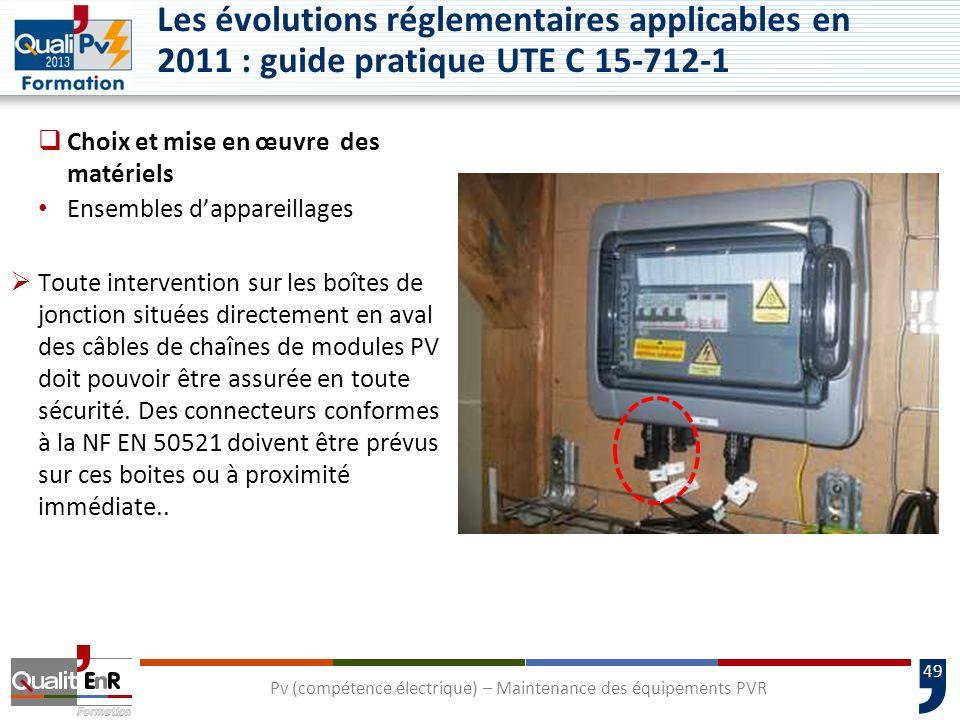 49 Choix et mise en œuvre des matériels Ensembles dappareillages Toute intervention sur les boîtes de jonction situées directement en aval des câbles de chaînes de modules PV doit pouvoir être assurée en toute sécurité.