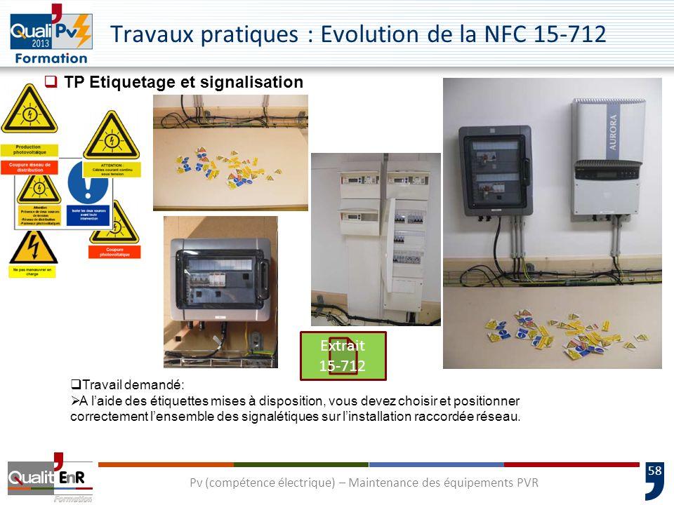 58 Travaux pratiques : Evolution de la NFC 15-712 Pv (compétence électrique) – Maintenance des équipements PVR Travail demandé: A laide des étiquettes mises à disposition, vous devez choisir et positionner correctement lensemble des signalétiques sur linstallation raccordée réseau.