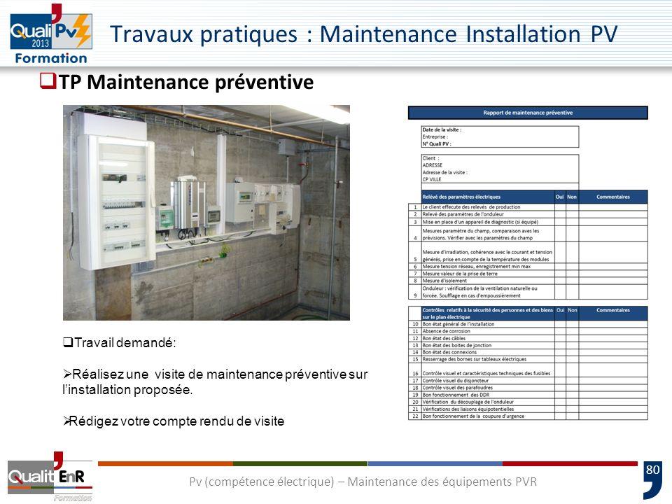 80 TP Maintenance préventive Pv (compétence électrique) – Maintenance des équipements PVR Travaux pratiques : Maintenance Installation PV Travail demandé: Réalisez une visite de maintenance préventive sur linstallation proposée.