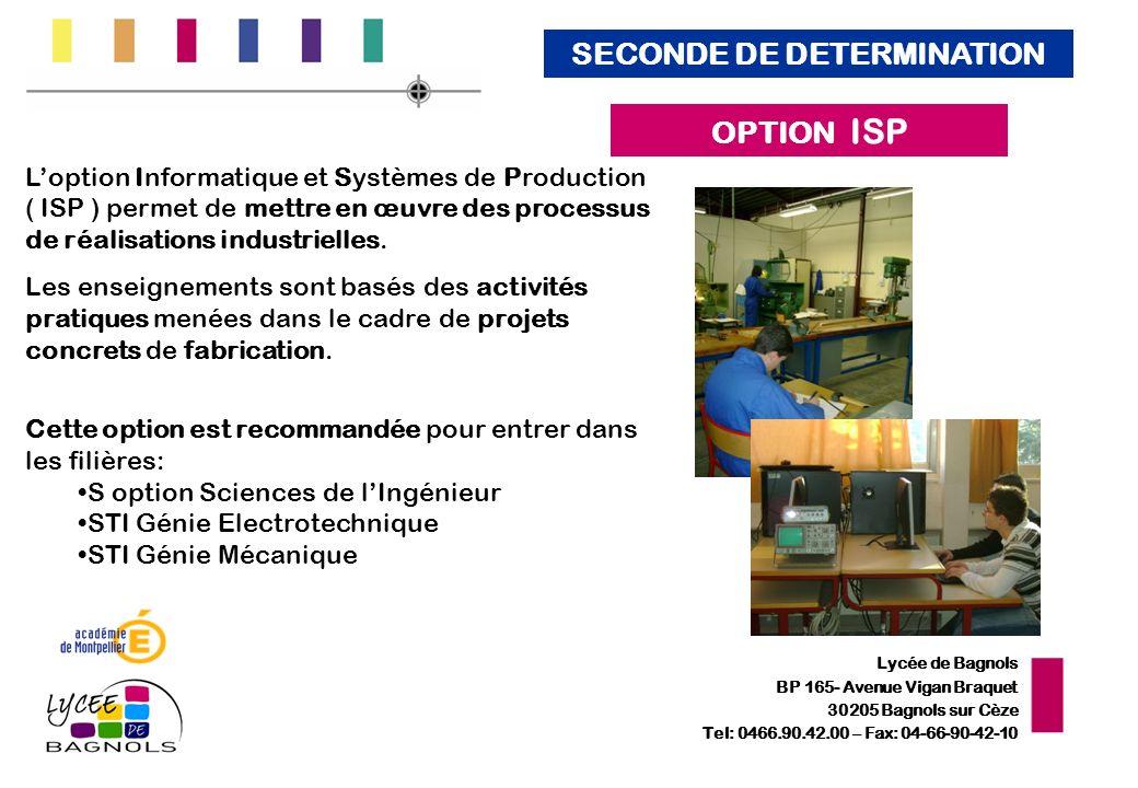 Lycée de Bagnols BP 165- Avenue Vigan Braquet 30205 Bagnols sur Cèze Tel: 0466.90.42.00 – Fax: 04-66-90-42-10 Loption Informatique et Systèmes de Production ( ISP ) permet de mettre en œuvre des processus de réalisations industrielles.